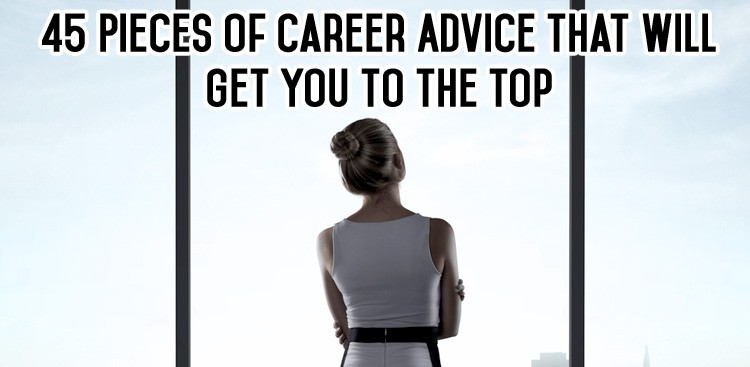 Career Guidance - 45 Pieces of Career Advice That Will Get You to the Top