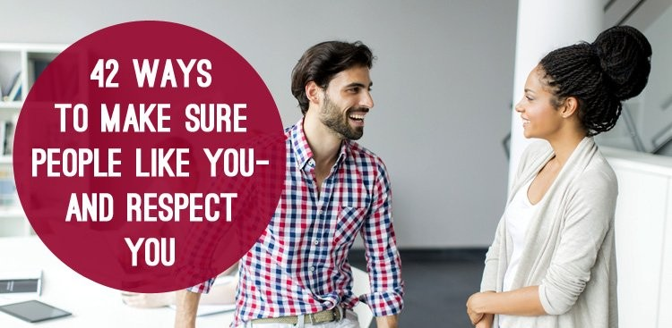 Career Guidance - 42 Ways to Make Sure People Like You—and Respect You