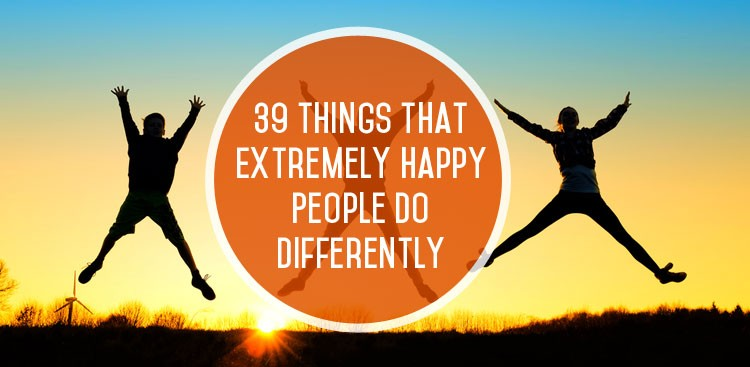 Career Guidance - 39 Things Extremely Happy People Do Differently