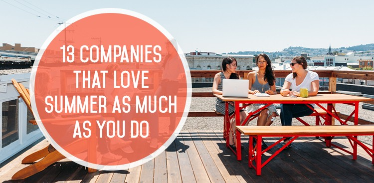 Career Guidance - 13 Companies That Love Summer Just as Much as You Do
