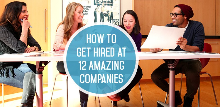 Career Guidance - Here's How to Get Hired at These 12 Amazing Companies