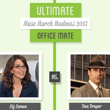 Career Guidance - Muse March Madness 2013: Liz Lemon vs. Don Draper