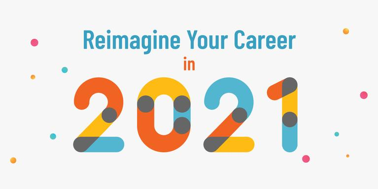 graphic that says Reimagine Your Career in 2021