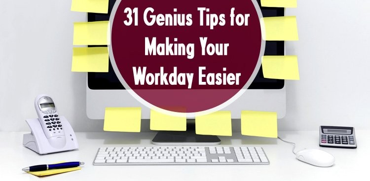31 Genius Tips for Making Your Workday Easier