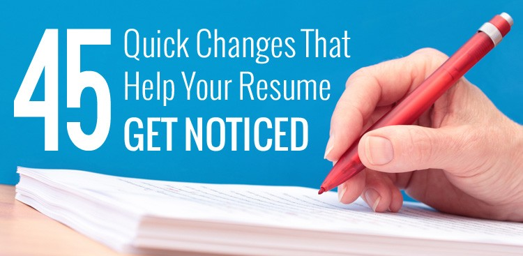 Career Guidance - 45 Quick Changes That Help Your Resume Get Noticed