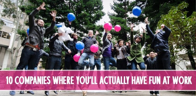 Career Guidance - 10 Companies Where You'll Actually Have Fun at Work