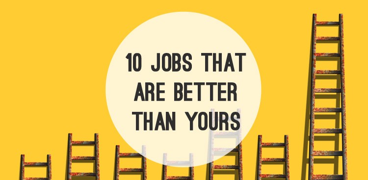 Career Guidance - 10 Jobs That Are Better Than Yours