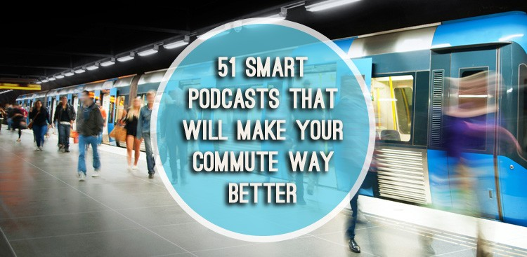 51 smart podcasts that will make your commute way better