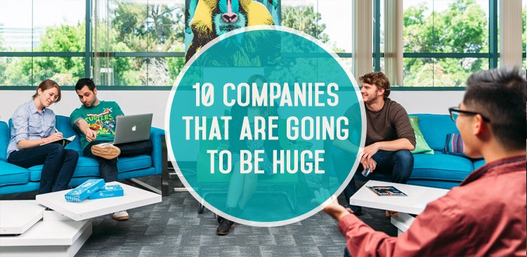 Career Guidance - 10 Companies That Are Going to Be Huge (and Are Hiring Now!)