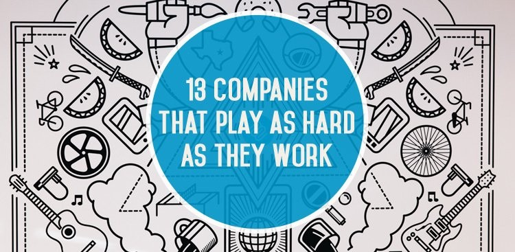 Career Guidance - 13 Companies That Play as Hard as They Work