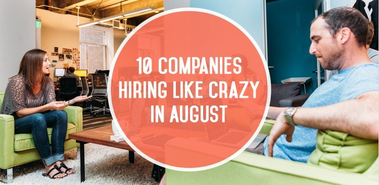 Career Guidance - 10 Companies That Are Hiring Like Crazy in August