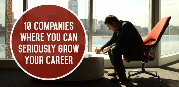 Career Guidance - 10 Companies Where You Can Seriously Grow Your Career