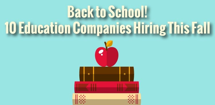 Career Guidance - Back to School! 10 Education Companies Hiring This Fall