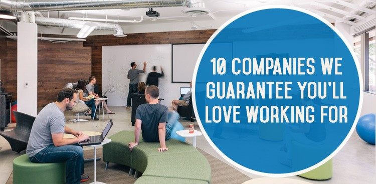 Career Guidance - 10 Companies We Guarantee You'll Love Working For