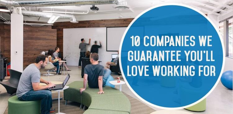Career Guidance - 10 Companies We Guarantee You'll Love Working For
