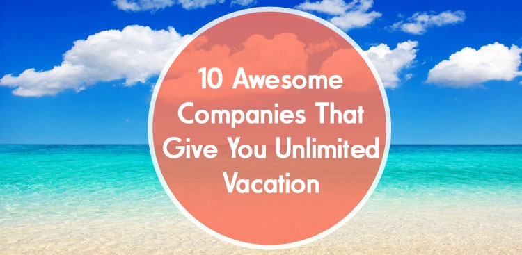 Career Guidance - 10 Awesome Companies That Give You Unlimited Vacation