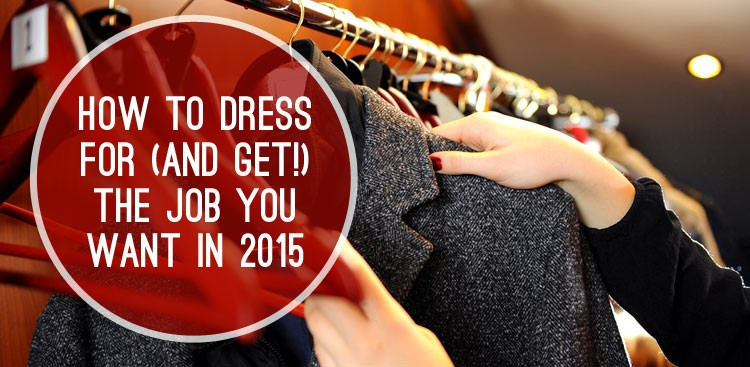 Career Guidance - How to Dress for (and Get!) the Job You Want in 2015
