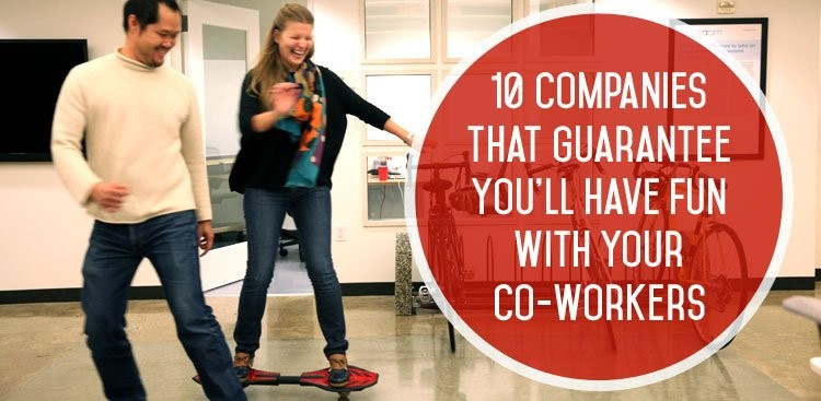 Career Guidance - 10 Companies That Guarantee You'll Have Fun With Your Co-Workers