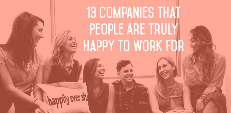 Career Guidance - 13 Companies That People Are Truly Happy to Work For