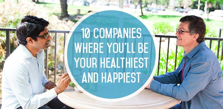 Career Guidance - 10 Companies Where You'll Be Your Healthiest and Happiest