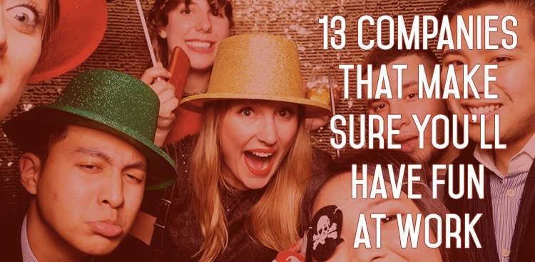 Career Guidance - 13 Companies That Make Sure You'll Have Fun at Work