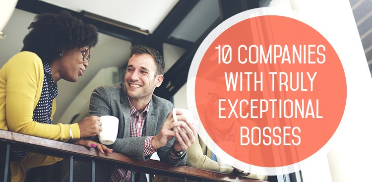 Career Guidance - 10 Companies With Truly Exceptional Bosses Who Will Help You Succeed