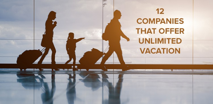 Career Guidance - 12 Companies That Offer Unlimited Vacation