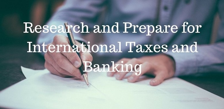 Research and Prepare for International Taxes and Banking