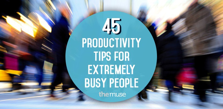 Career Guidance - 45 Productivity Tips for Extremely Busy People
