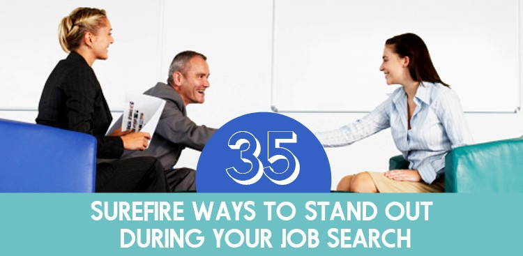 Career Guidance - 35 Surefire Ways to Stand Out During Your Job Search