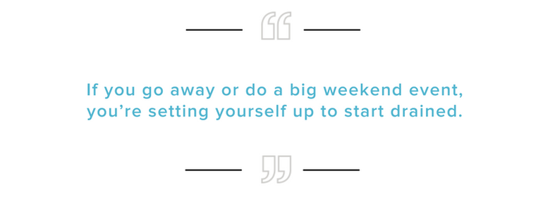 How to Make the Most of a Weekend if You Can't Take a Longer Break Between Jobs: If you go away or do a big weekend event, you're setting yourself up to start drained.
