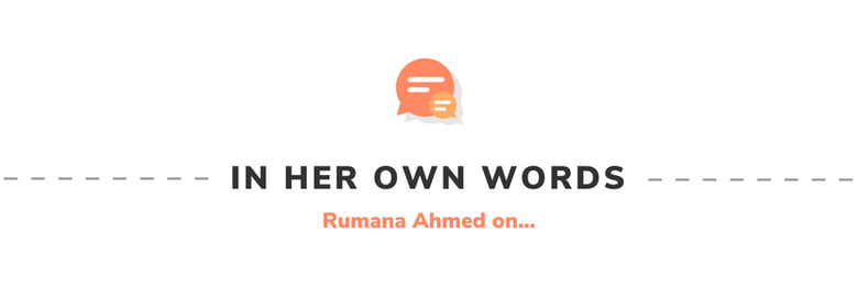 In Her Own Words: Rumana Ahmed on...