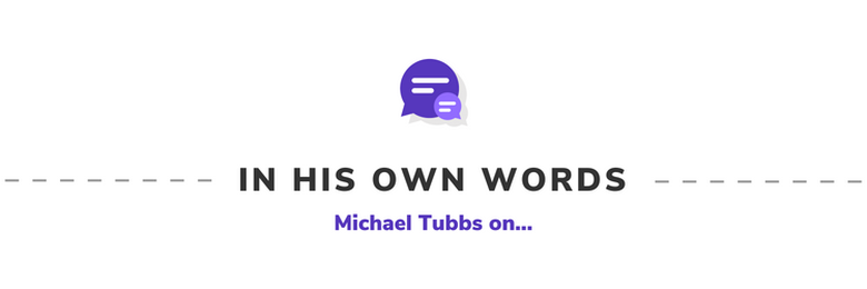 In His Own Words: Michael Tubbs on...